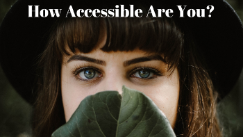 how accessible are you