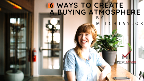 6 ways to create buying atmosphere